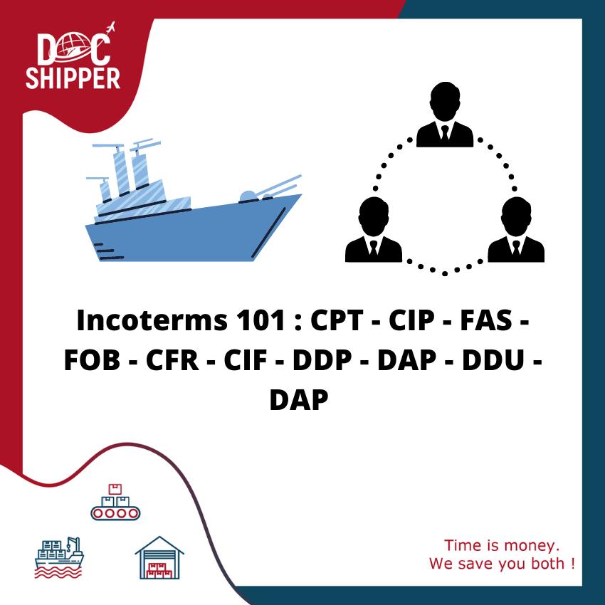 Incoterms 101 : CPT - CIP - FAS - FOB - CFR - CIF - DDP - DAP - DDU - DAP