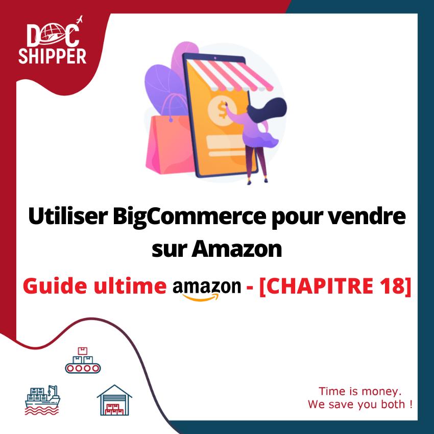 Guide Ultime Amazon | Utiliser BigCommerce pour vendre sur Amazon [CHAPITRE 18]